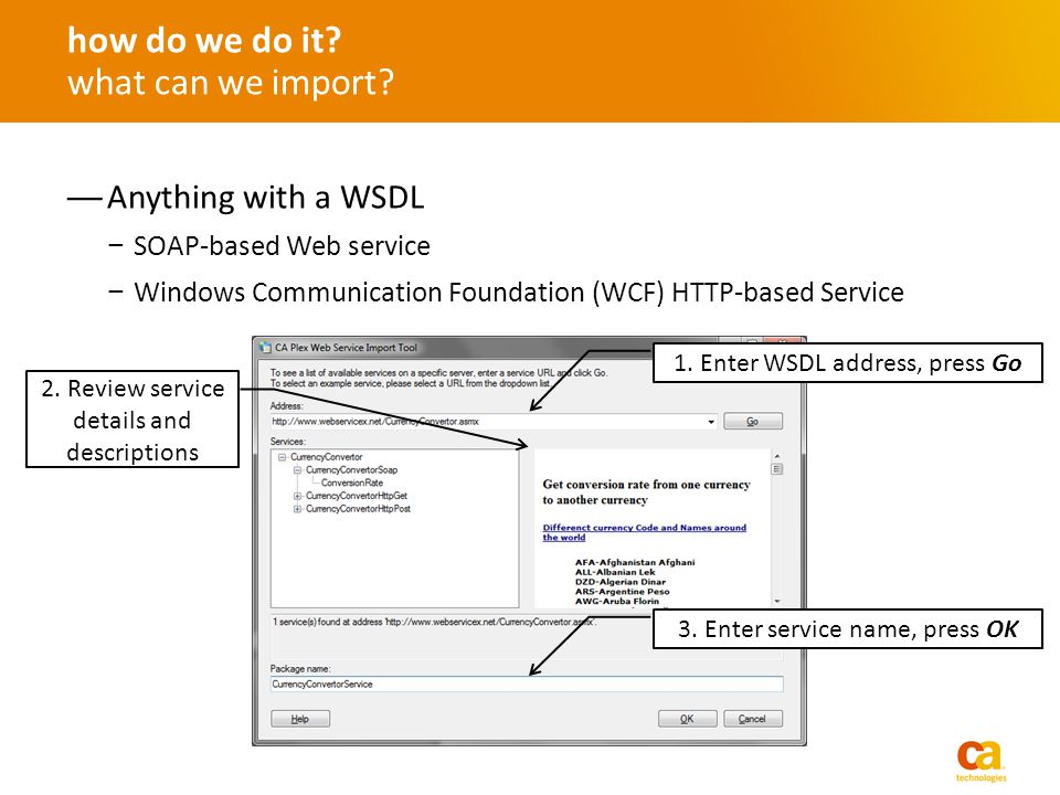 Anything with a WSDL SOAP-based Web service Windows Communication Foundation (WCF) HTTP-based Service how do we do it.