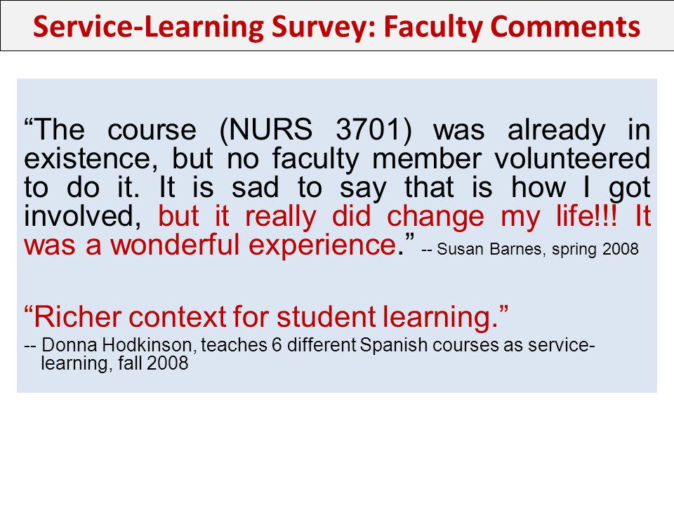 Service-Learning Survey: Faculty Comments The course (NURS 3701) was already in existence, but no faculty member volunteered to do it.