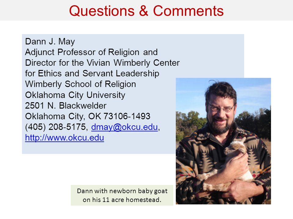 Questions & Comments Dann J. May Adjunct Professor of Religion and Director for the Vivian Wimberly Center for Ethics and Servant Leadership Wimberly