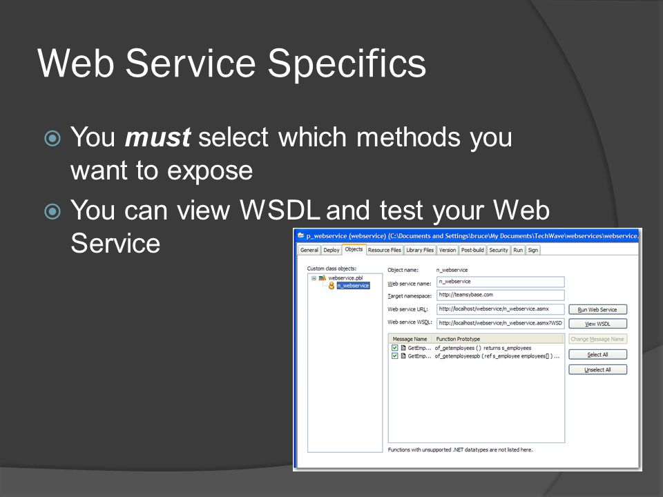 Web Service Specifics You must select which methods you want to expose You can view WSDL and test your Web Service