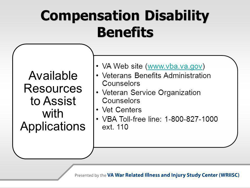 Compensation Disability Benefits VA Web site (www.vba.va.gov)www.vba.va.gov Veterans Benefits Administration Counselors Veteran Service Organization Counselors Vet Centers VBA Toll-free line: 1-800-827-1000 ext.