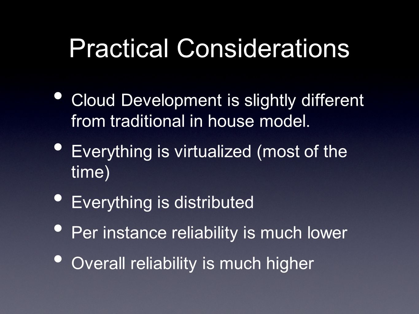 Practical Considerations Cloud Development is slightly different from traditional in house model.