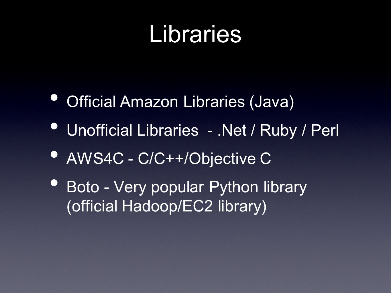 Libraries Official Amazon Libraries (Java) Unofficial Libraries -.Net / Ruby / Perl AWS4C - C/C++/Objective C Boto - Very popular Python library (official Hadoop/EC2 library)
