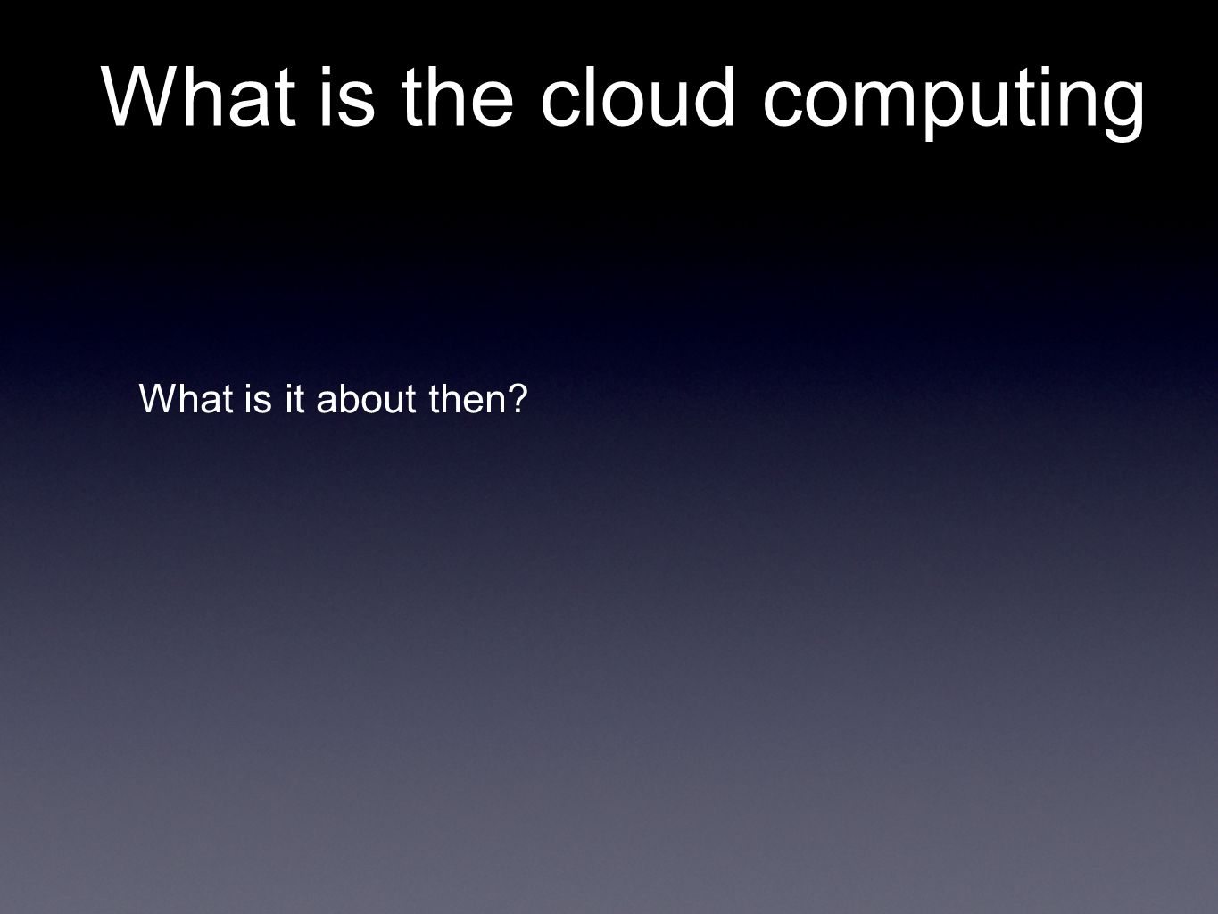 What is the cloud computing What is it about then