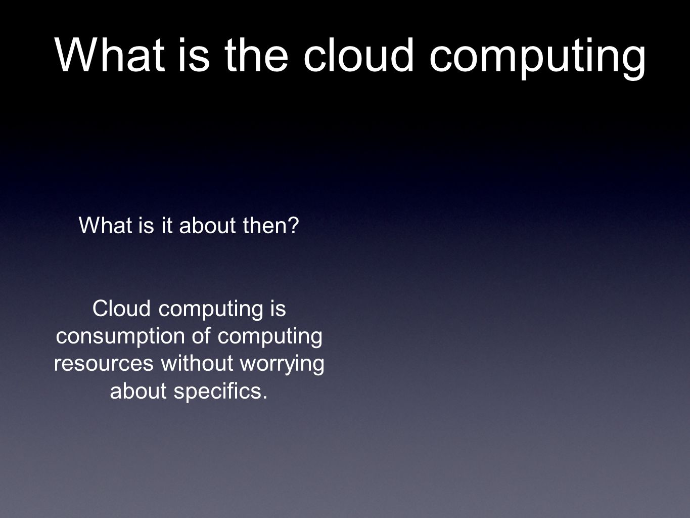 What is the cloud computing What is it about then.