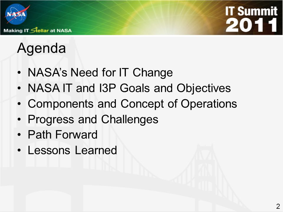 Agenda NASAs Need for IT Change NASA IT and I3P Goals and Objectives Components and Concept of Operations Progress and Challenges Path Forward Lessons Learned 2