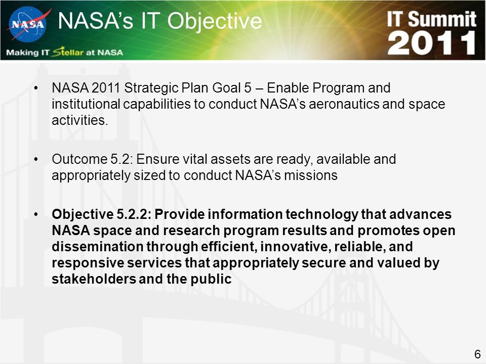 I3P OBJECTIVES Improve the integration of Agency IT services and processes to minimize customer and technical impacts of IT service fulfillment, changes and events Ensure efficiency in providing, and stemming from, IT services Leverage innovation and new technology to improve IT services in support of the mission Provide responsive, appropriately sized IT services to meet NASA mission and mission support requirements Manage Agency IT services risk and compliance Enhance the customer experience 7