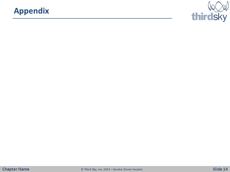 Appendix Chapter NameSlide 14 © Third Sky, Inc. 2013 – Service Owner Session