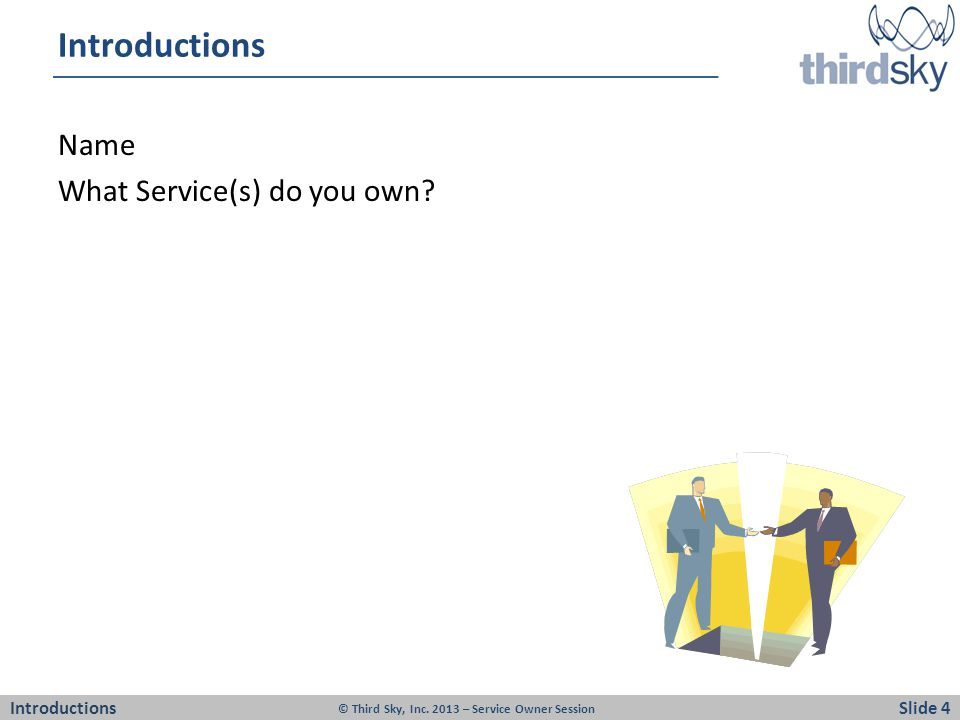 Introductions Name What Service(s) do you own. IntroductionsSlide 4 © Third Sky, Inc.
