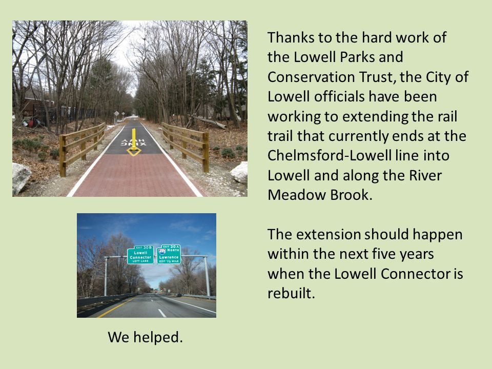 Thanks to the hard work of the Lowell Parks and Conservation Trust, the City of Lowell officials have been working to extending the rail trail that currently ends at the Chelmsford-Lowell line into Lowell and along the River Meadow Brook.