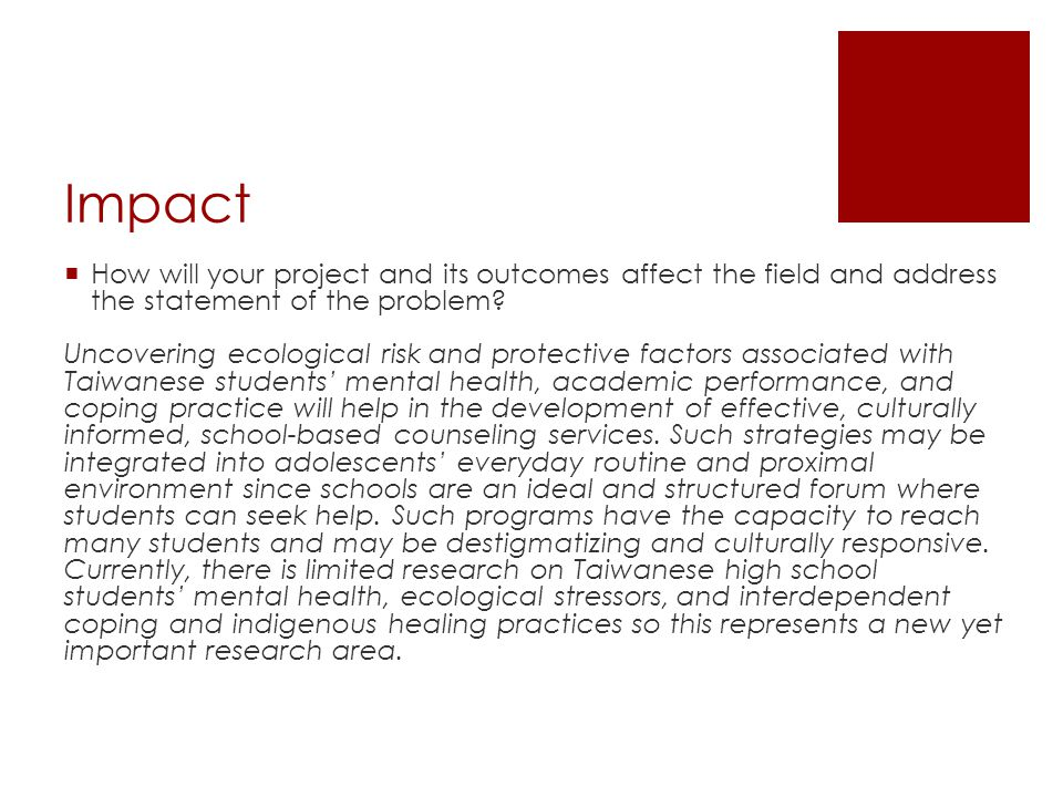 Impact How will your project and its outcomes affect the field and address the statement of the problem.