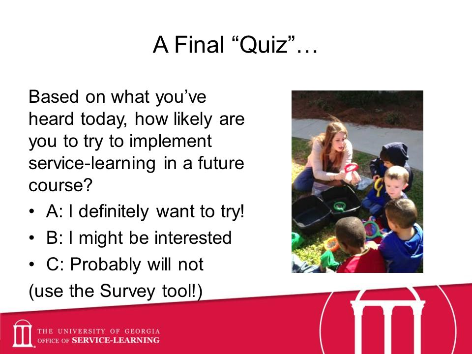 A Final Quiz… Based on what youve heard today, how likely are you to try to implement service-learning in a future course.