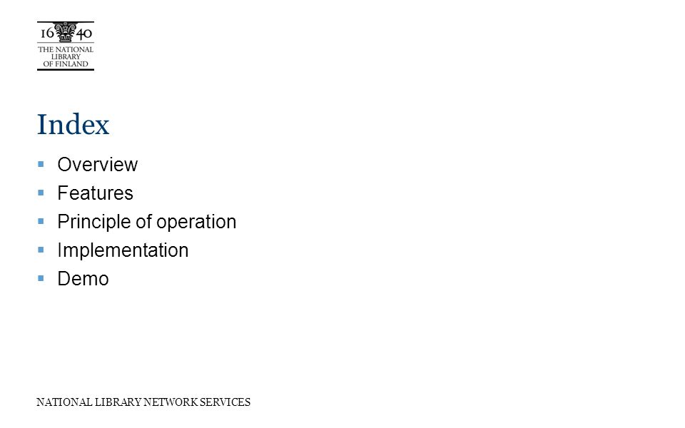 NATIONAL LIBRARY NETWORK SERVICES Index Overview Features Principle of operation Implementation Demo