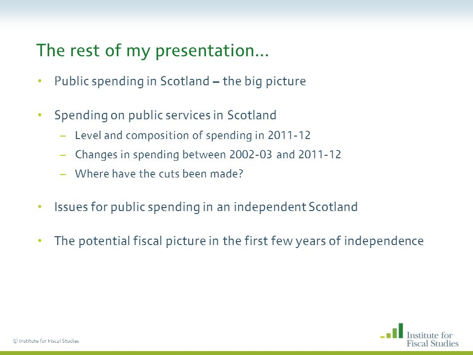 © Institute for Fiscal Studies The rest of my presentation...