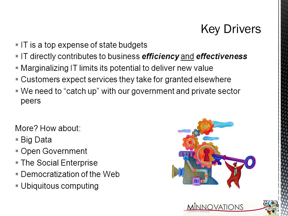 IT is a top expense of state budgets IT directly contributes to business efficiency and effectiveness Marginalizing IT limits its potential to deliver
