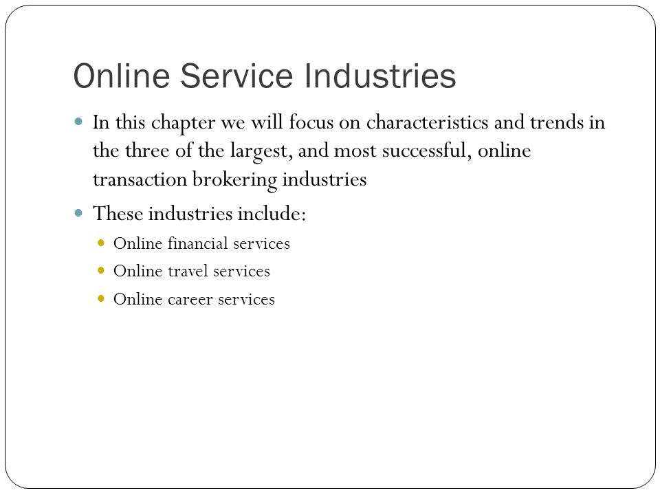 Online Financial Services Contributes over $3 trillion to the US GDP or about 20% of the total GDP Financial services include: Banking Brokerage Mortgage and lending Insurance Real estate