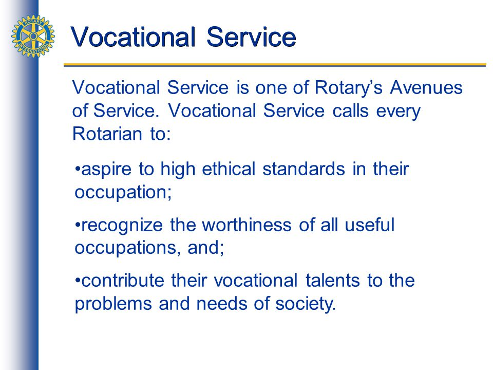 Vocational Service Vocational Service is one of Rotarys Avenues of Service.