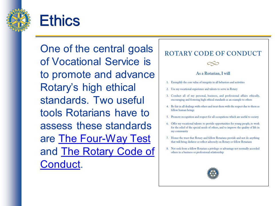 Ethics One of the central goals of Vocational Service is to promote and advance Rotarys high ethical standards.