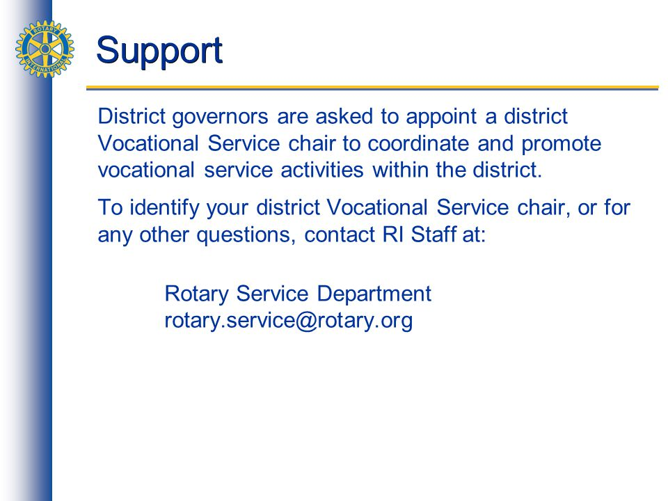 Support District governors are asked to appoint a district Vocational Service chair to coordinate and promote vocational service activities within the district.