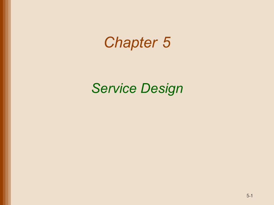 5-2 Lecture Outline Service Economy Characteristics of Services Service Design Process Tools for Service Design Waiting Line Analysis for Service Improvement Copyright 2011 John Wiley & Sons, Inc.