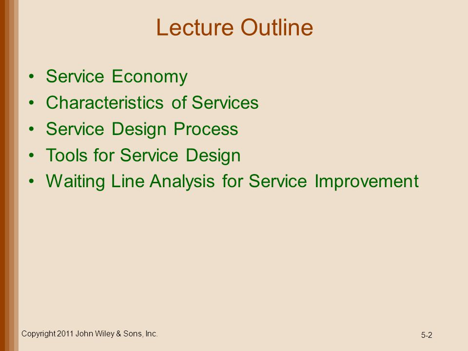 5-2 Lecture Outline Service Economy Characteristics of Services Service Design Process Tools for Service Design Waiting Line Analysis for Service Impr