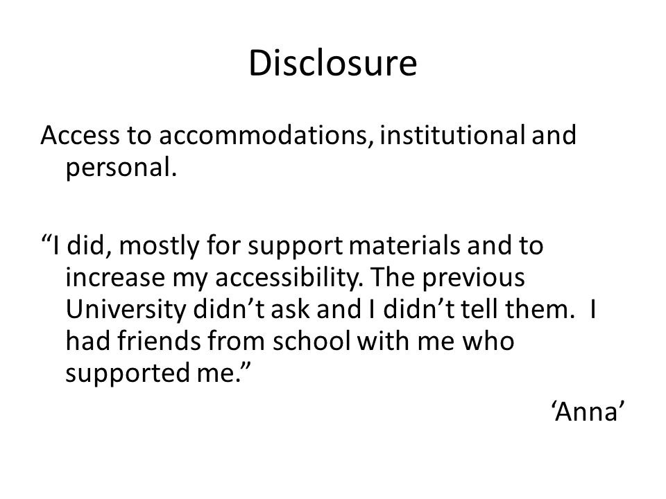 Disclosure Access to accommodations, institutional and personal. I did, mostly for support materials and to increase my accessibility. The previous Un