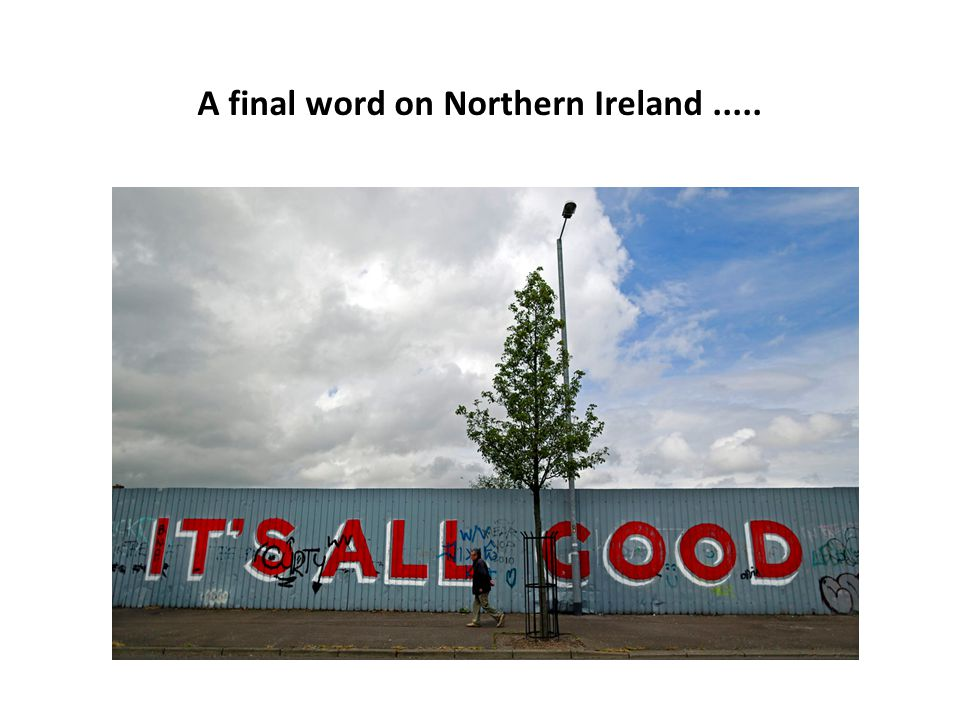 A final word on Northern Ireland.....