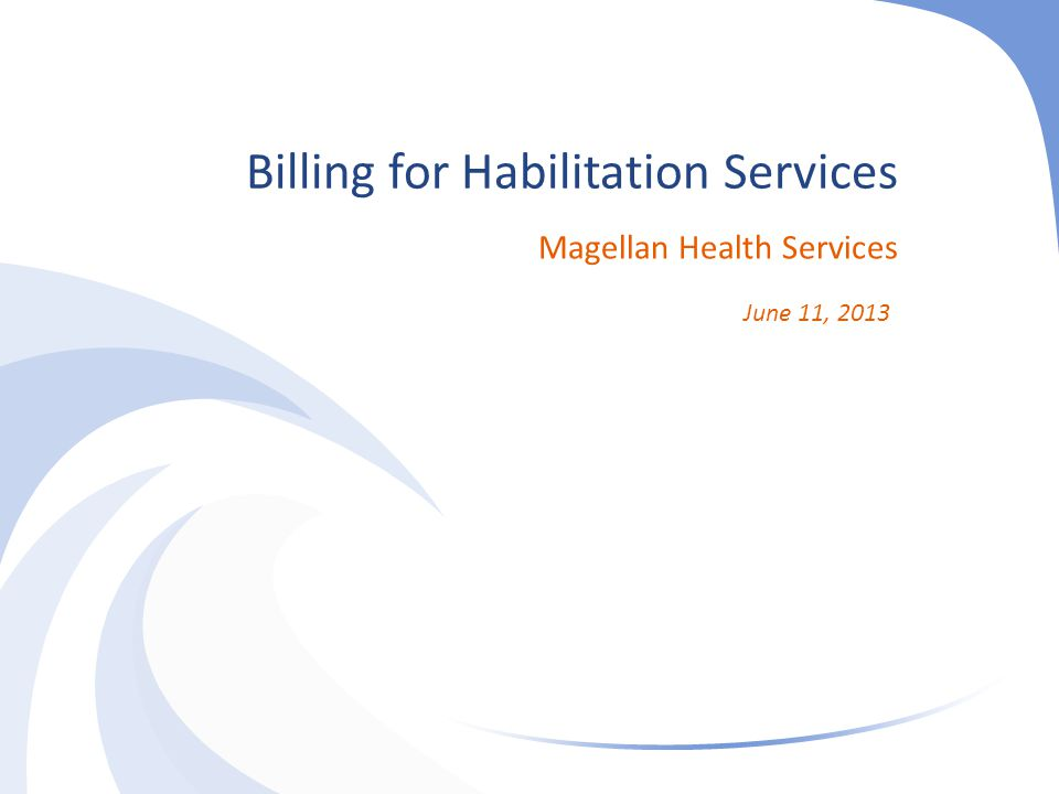 Billing for Services Magellan providers billing for Iowa Medicaid Habilitation (HAB) services must bill with HIPAA- compliant codes for services rendered beginning July 1, 2013.