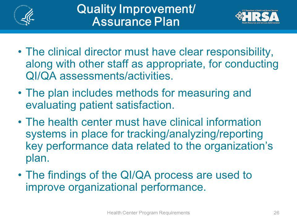 Quality Improvement/ Assurance Plan The clinical director must have clear responsibility, along with other staff as appropriate, for conducting QI/QA assessments/activities.