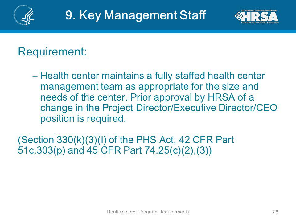 9. Key Management Staff Requirement: –Health center maintains a fully staffed health center management team as appropriate for the size and needs of t