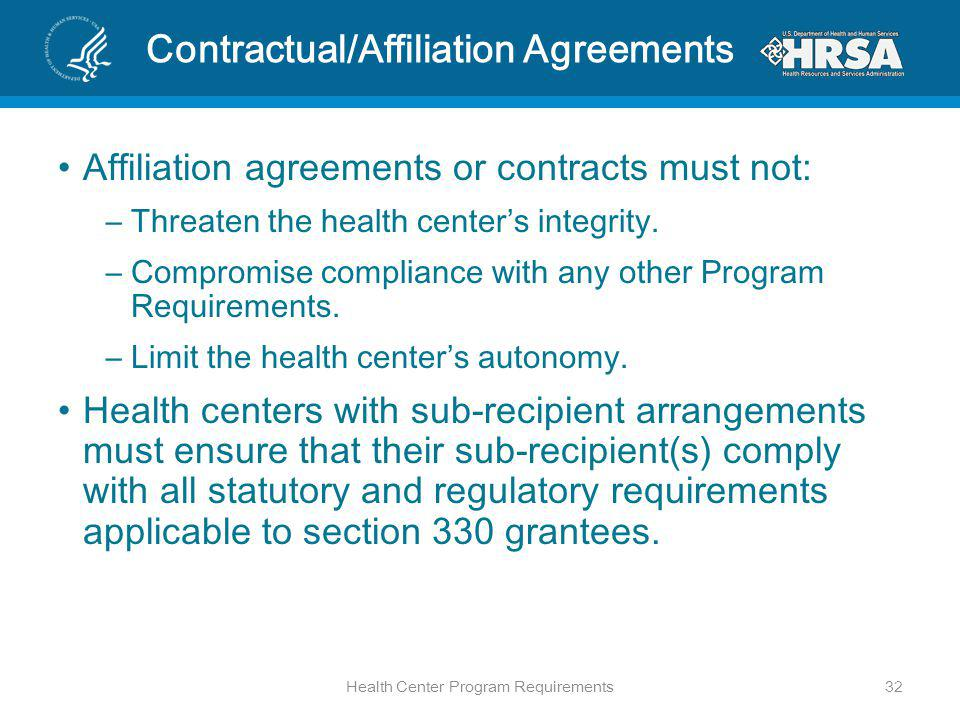 Contractual/Affiliation Agreements Affiliation agreements or contracts must not: –Threaten the health centers integrity.