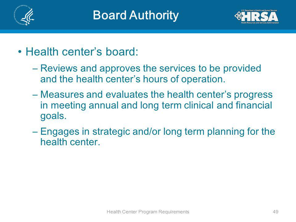 Board Authority Health centers board: –Reviews and approves the services to be provided and the health centers hours of operation.