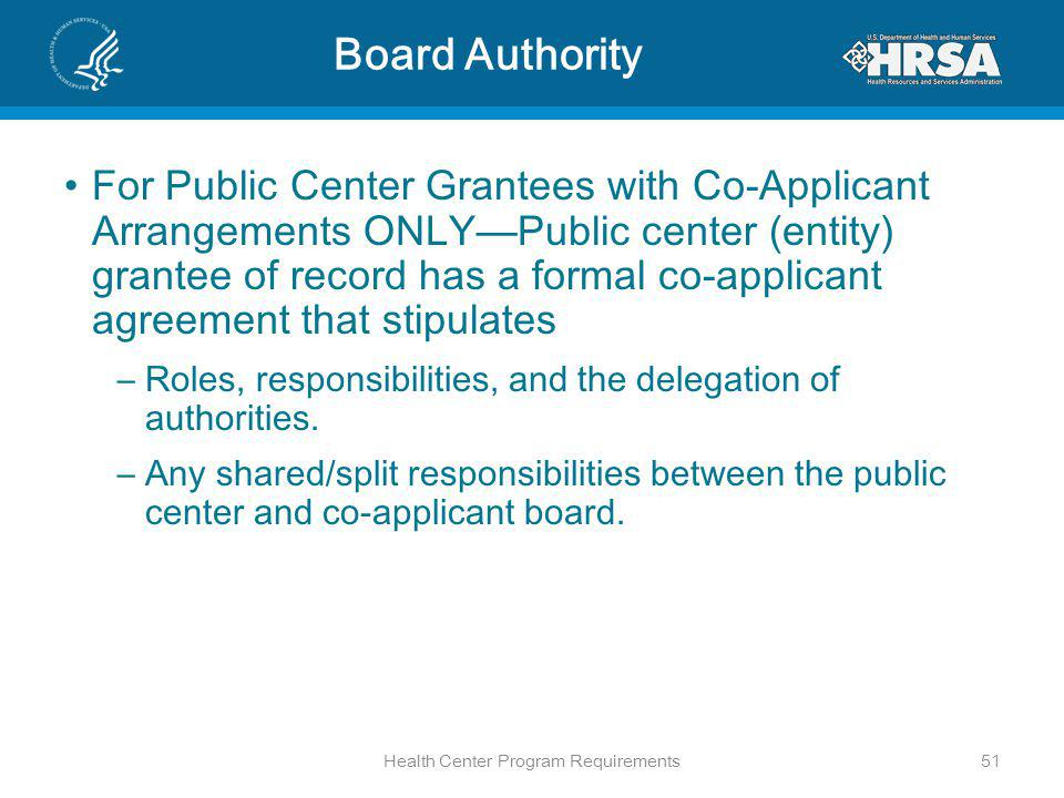 Board Authority For Public Center Grantees with Co-Applicant Arrangements ONLYPublic center (entity) grantee of record has a formal co-applicant agreement that stipulates –Roles, responsibilities, and the delegation of authorities.