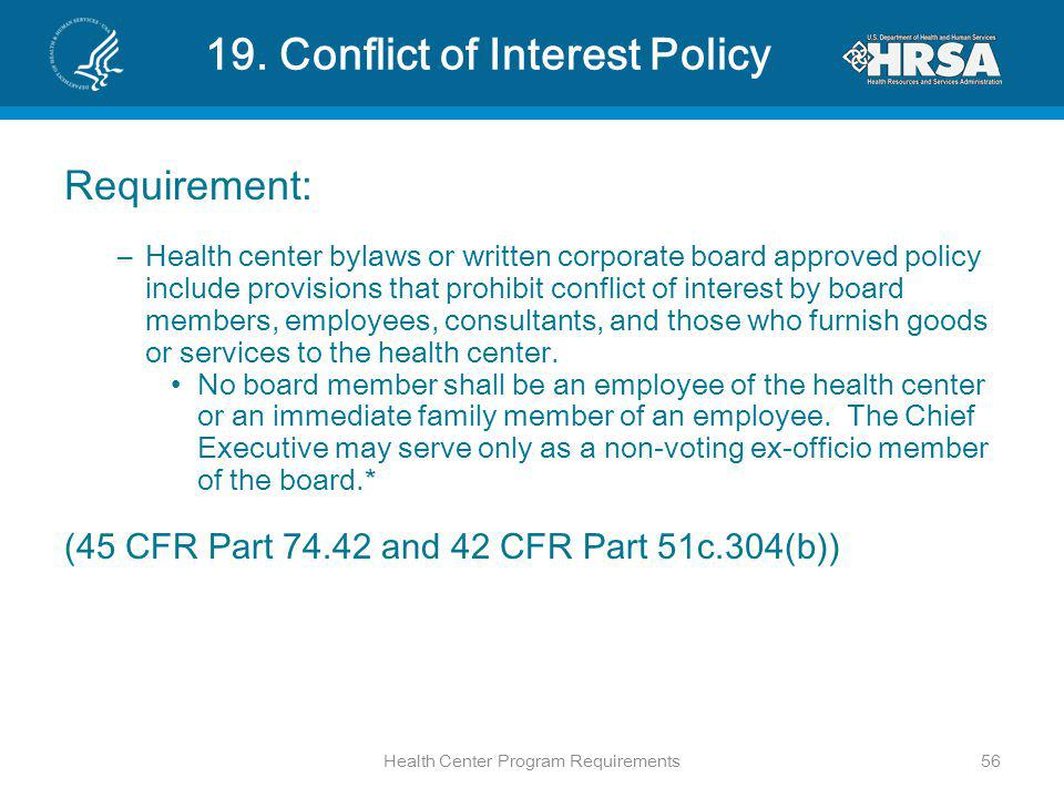 19. Conflict of Interest Policy Requirement: –Health center bylaws or written corporate board approved policy include provisions that prohibit conflic
