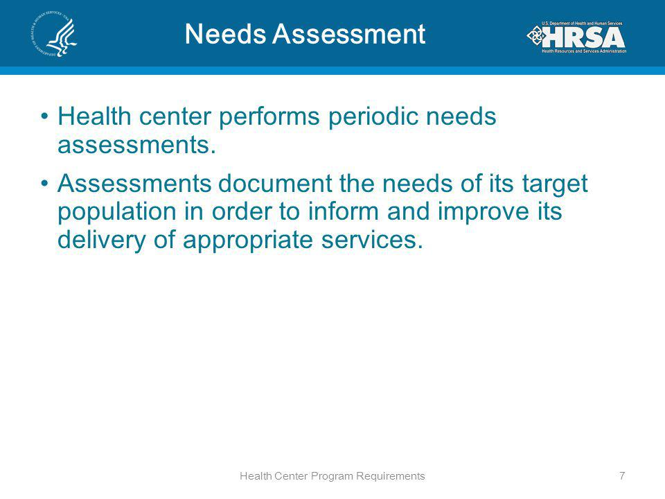 Needs Assessment Health center performs periodic needs assessments.