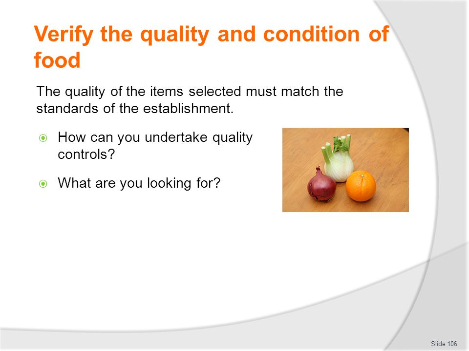 Verify the quality and condition of food The quality of the items selected must match the standards of the establishment.