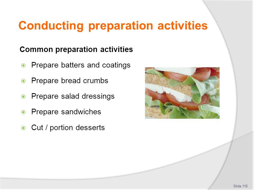 Conducting preparation activities Common preparation activities Prepare batters and coatings Prepare bread crumbs Prepare salad dressings Prepare sandwiches Cut / portion desserts Slide 110