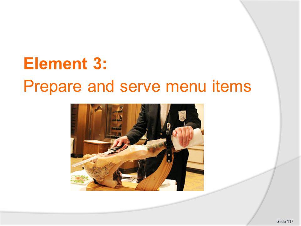 Element 3: Prepare and serve menu items Slide 117
