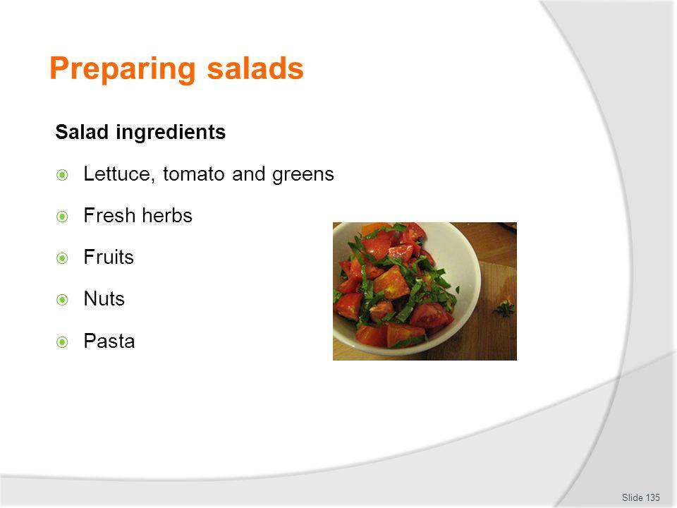 Preparing salads Salad ingredients Lettuce, tomato and greens Fresh herbs Fruits Nuts Pasta Slide 135