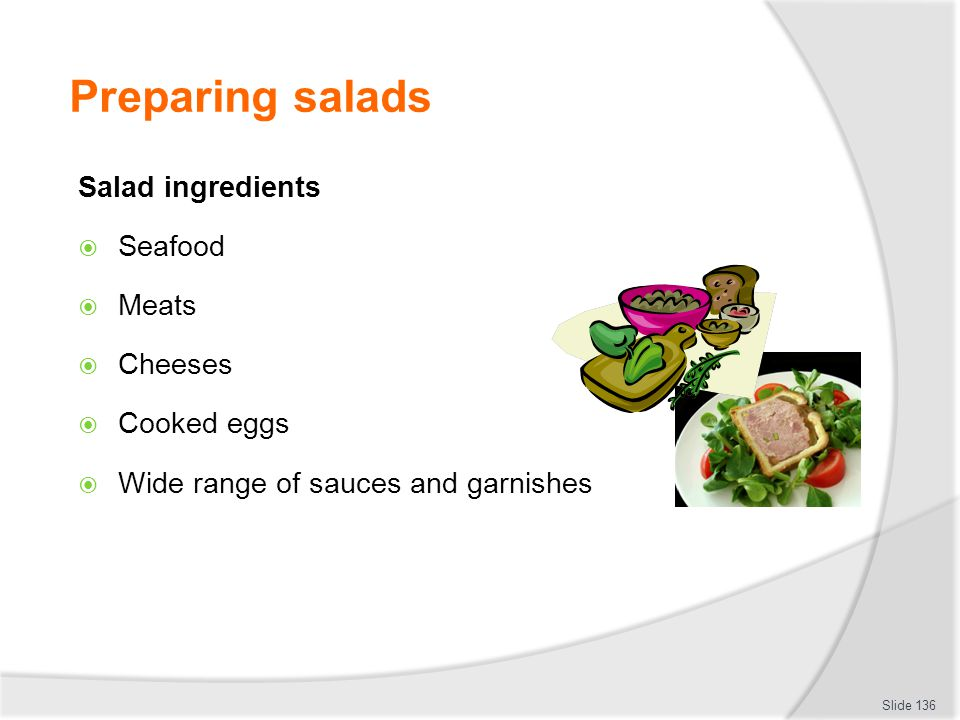 Preparing salads Salad ingredients Seafood Meats Cheeses Cooked eggs Wide range of sauces and garnishes Slide 136