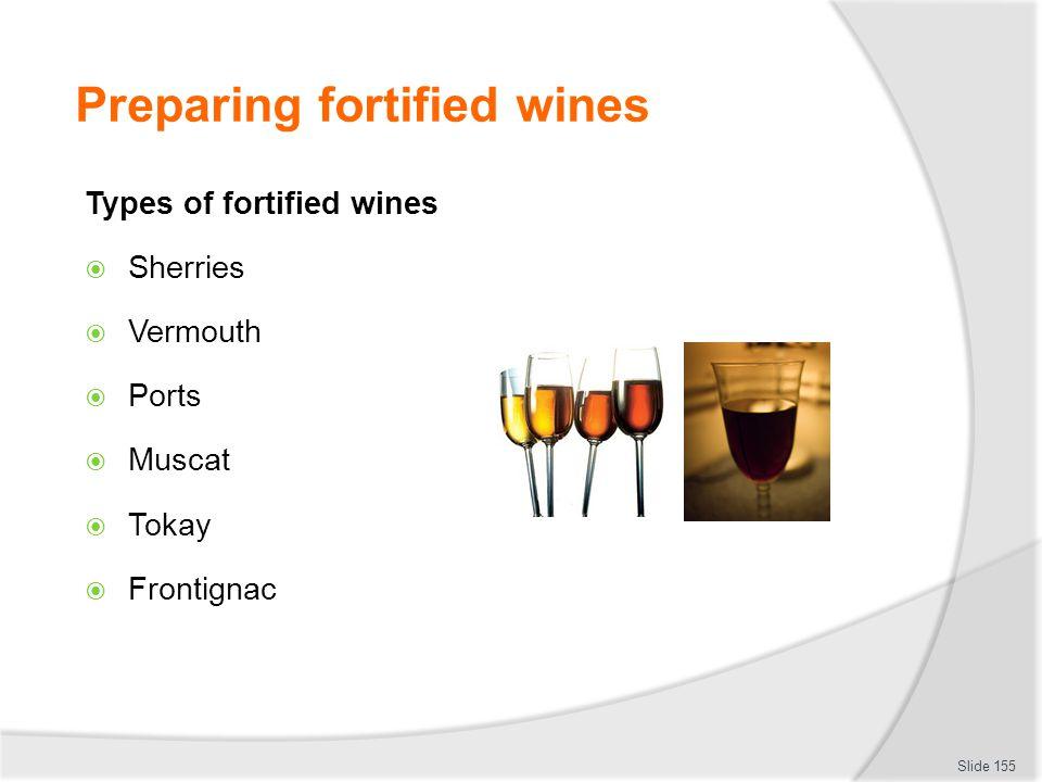 Preparing fortified wines Types of fortified wines Sherries Vermouth Ports Muscat Tokay Frontignac Slide 155