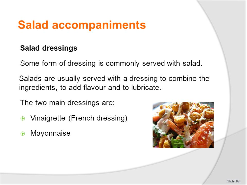 Salad accompaniments Salad dressings Some form of dressing is commonly served with salad.