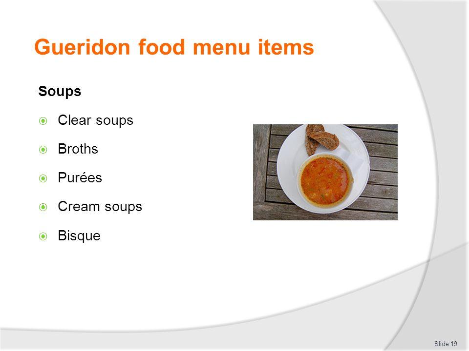 Gueridon food menu items Soups Clear soups Broths Purées Cream soups Bisque Slide 19