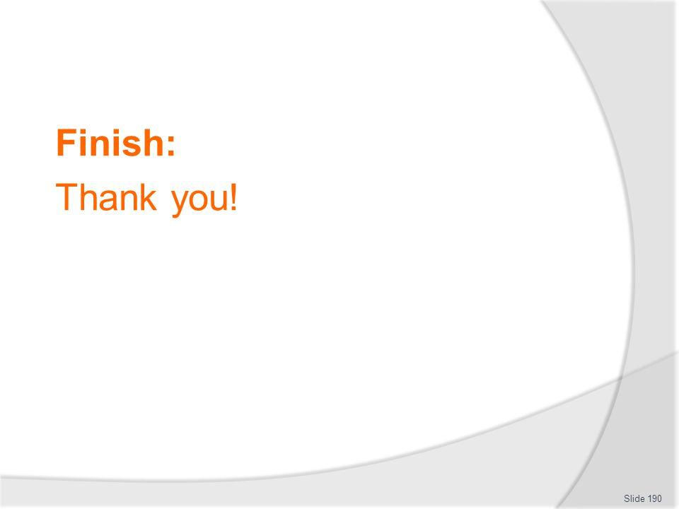 Finish: Thank you! Slide 190