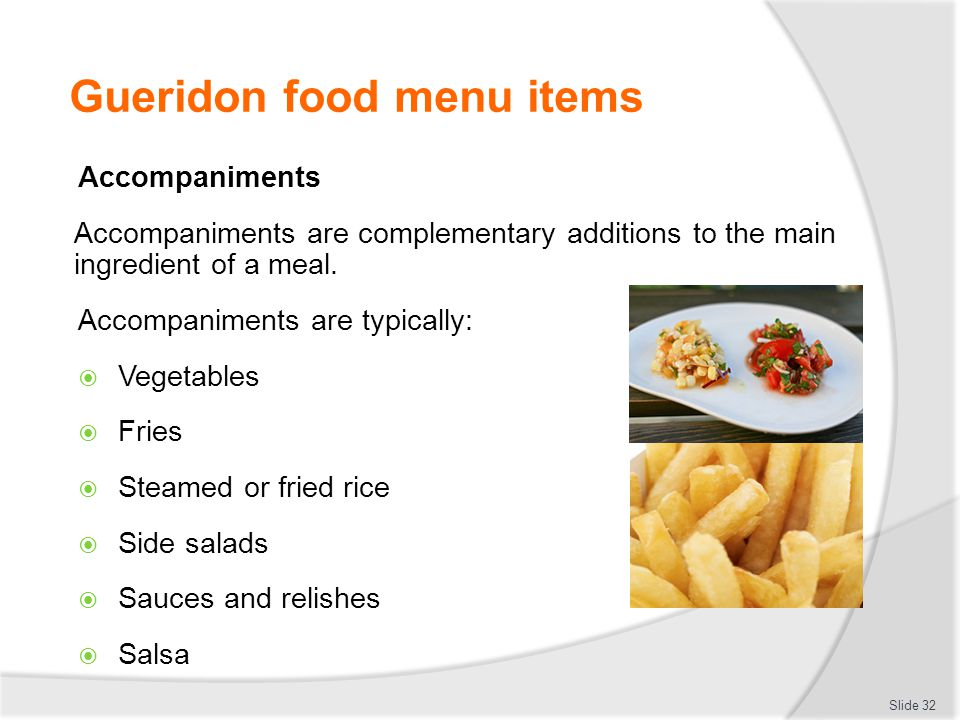Gueridon food menu items Accompaniments Accompaniments are complementary additions to the main ingredient of a meal.