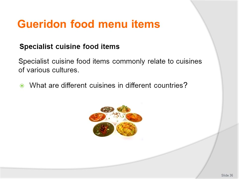 Gueridon food menu items Specialist cuisine food items Specialist cuisine food items commonly relate to cuisines of various cultures.