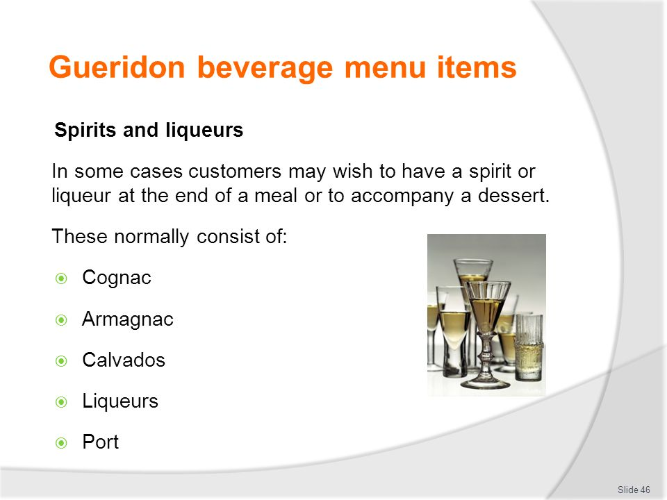 Gueridon beverage menu items Spirits and liqueurs In some cases customers may wish to have a spirit or liqueur at the end of a meal or to accompany a dessert.