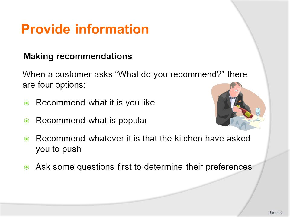 Provide information Making recommendations When a customer asks What do you recommend.