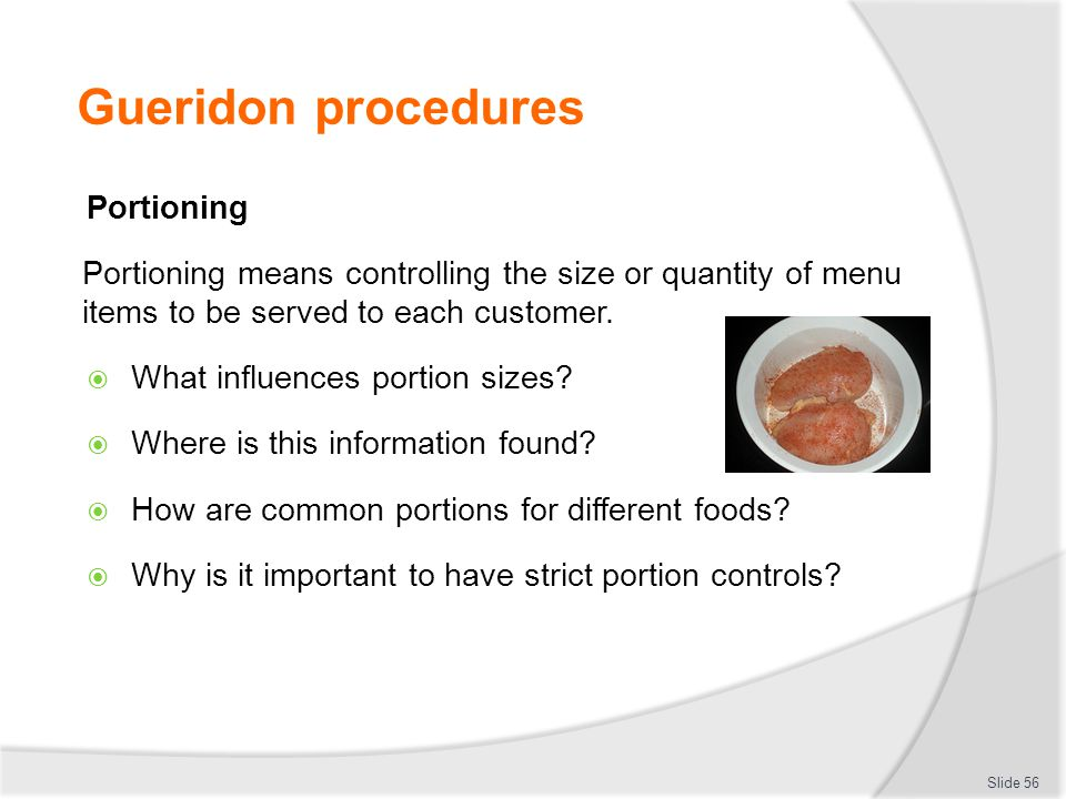 Gueridon procedures Portioning Portioning means controlling the size or quantity of menu items to be served to each customer.