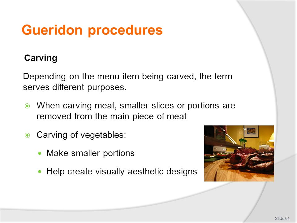 Gueridon procedures Carving Depending on the menu item being carved, the term serves different purposes.